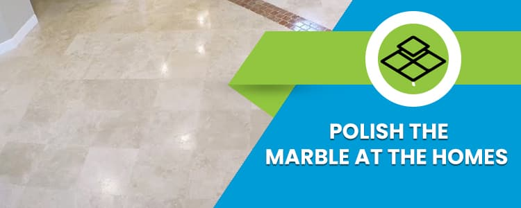Polish The Marble at The Homes